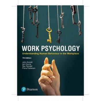 Work Psychology: Understanding Human Behaviour in the Workplace, 7E