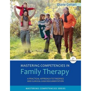 Mastering Competencies in Family Therapy: A Practical Approach to Theories and Clinical Case Documentation (3rd Edition, 2017)