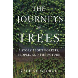 Journeys of Trees, The: A Story about Forests, People, and the Future