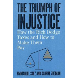 Triumph of Injustice, The: How the Rich Dodge Taxes and How to Make Them Pay