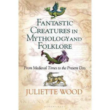 Fantastic Creatures in Mythology and Folklore: From Medieval Times to the Present Day