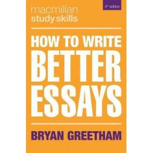 How to Write Better Essays (Macmillan Study Skills) (4th ed)