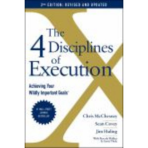 4 Disciplines of Execution: Revised and Updated: Achieving Your Wildly Important Goals, The
