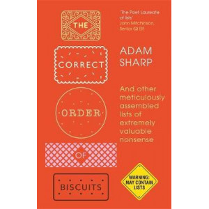 Correct Order of Biscuits: And Other Meticulously Assembled Lists of Extremely Valuable Nonsense