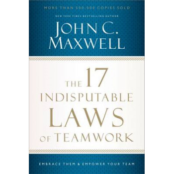 17 Indisputable Laws of Teamwork: Embrace Them and Empower Your Team