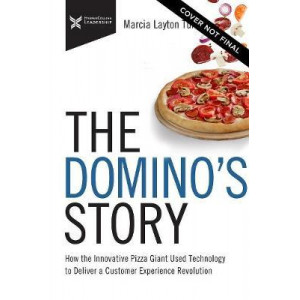 Domino's Story: How the Innovative Pizza Giant Used Technology to Deliver a Customer Experience Revolution, The