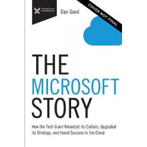 Microsoft Story: How the Tech Giant Rebooted Its Culture, Upgraded Its Strategy, and Found Success in the Cloud, The