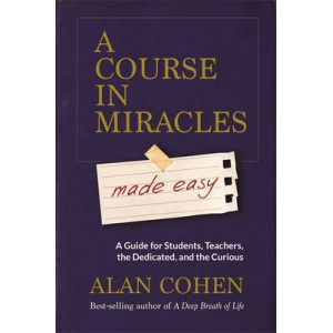 A Course in Miracles Made Easy: A Guide for Students, Teachers, the Dedicated and the Curious
