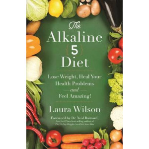 Alkaline 5 Diet: Lose Weight, Heal Your Health Problems and Feel Amazing!