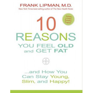 10 Reasons You Feel Old and Get Fat: And How You Can Stay Young, Slim and Happy!