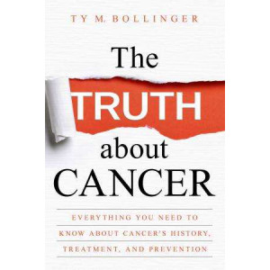 Truth About Cancer: Everything You Need to Know About Cancer's History, Treatment and Prevention