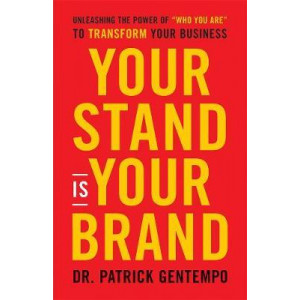 Your Stand is Your Brand: Unleashing the Power of Who You Are to Transform Your Business