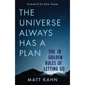Universe Always Has a Plan, The: The 10 Golden Rules of Letting Go