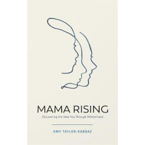 Mama Rising: Discovering the New You Through Motherhood