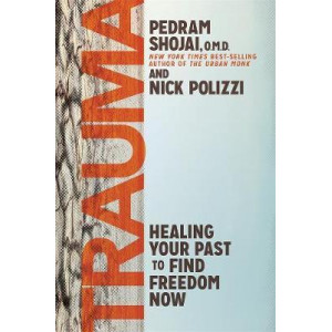 Trauma: Healing Your Past to Find Freedom Now