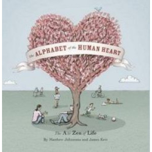 Alphabet Of The Human Heart: A To Zen of Life