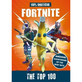 Fortnite - the Top 100 100% Unofficial: The ultimate countdown of the best bits