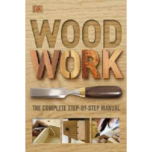 Woodwork: Complete Step by Step Manual