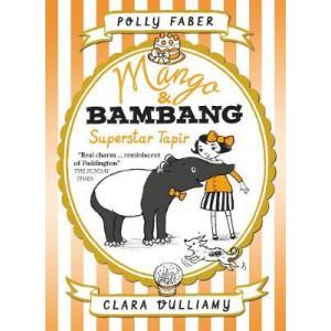 Mango & Bambang: Superstar Tapir (Book Four)