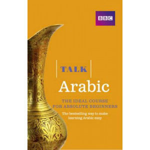 Talk Arabic: The Ideal Arabic Course for Absolute Beginners