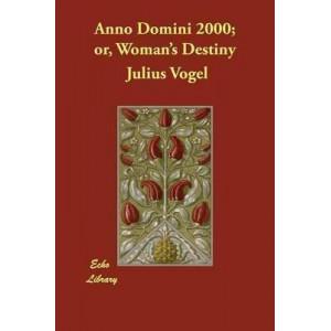 Anno Domini 2000; Or, Woman's Destiny