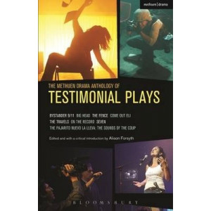 Methuen Drama Anthology of Testimonial Plays, Th: Bystander 9/11; Big Head; The Fence; Come Out Eli; The Travels; On the Record; Seven; Pajarito Nuevo
