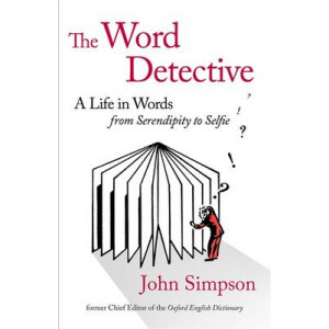 Word Detective: A Life in Words: from Shenanigan to Selfie