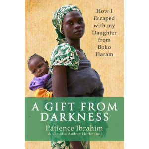 Gift from Darkness: How I Escaped with My Daughter from Boko Haram