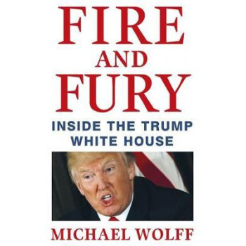 Fire and Fury: Inside the Trump White House. HARD COVER EDITION
