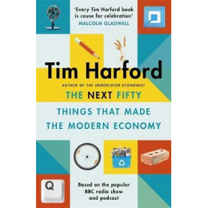 Next Fifty Things that Made the Modern Economy, The