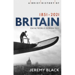 Brief History of Britain 1851-2021: From World Power to ?