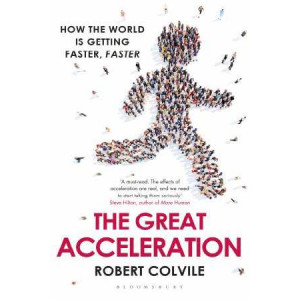 Great Acceleration: How the World is Getting Faster, Faster