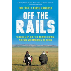 Off the Rails: 10,000 km by Bicycle Across Russia, Siberia and Mongolia to China