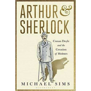 Arthur & Sherlock: Conan Doyle and the Creation of Holmes