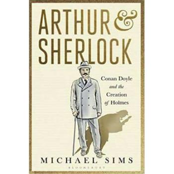 Arthur & Sherlock: Conan Doyle and the Creation of Holmes