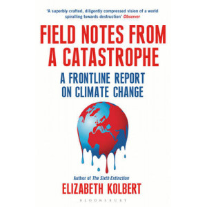 Field Notes from a Catastrophe: A Frontline Report on Climate Change
