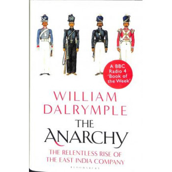 Anarchy, The: The Relentless Rise of the East India Company (Hardback edition, 2019)