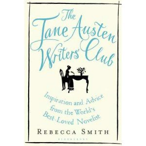 Jane Austen Writers' Club: Inspiration and Advice from the World's Best-Loved Novelist