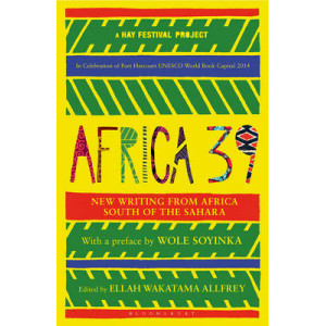 Africa39: New Writing from Africa South of the Sahara