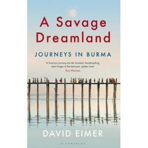 Savage Dreamland: Journeys in Burma, A