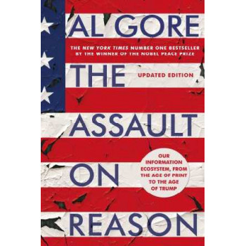 Assault on Reason: Our Information Ecosystem, from the Age of Print to the Age of Trump
