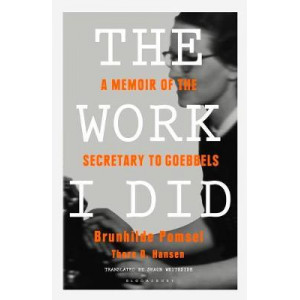 Work I Did, The: A Memoir of the Secretary to Goebbels