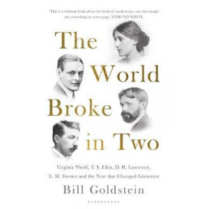 World Broke in Two: Virginia Woolf, T. S. Eliot, D. H. Lawrence, E. M. Forster and the Year that Changed Literature