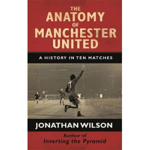 Anatomy of Manchester United: A History in Ten Matches