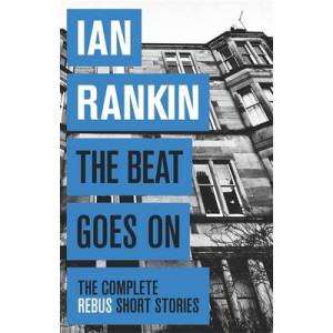Beat Goes on, The:The Complete Rebus Stories