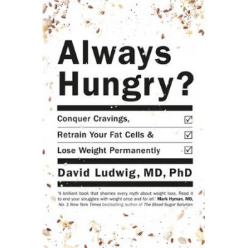 Always Hungry : Conquer Cravings, Retrain Your Fat Cells and Lose Weight Permanently