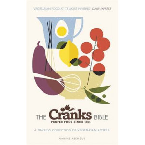 Cranks Bible, The: A Timeless Collection of Vegetarian Recipes