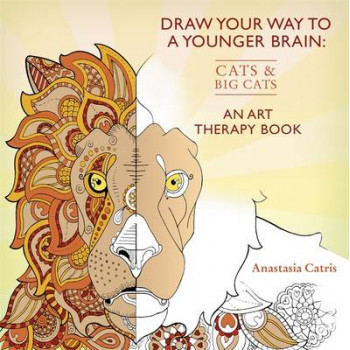 Draw Your Way to a Younger Brain: Cats: An Art Therapy Book