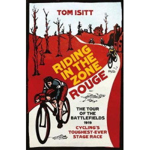 Riding in the Zone Rouge: The Tour of the Battlefields 1919 - Cycling's Toughest-Ever Stage Race
