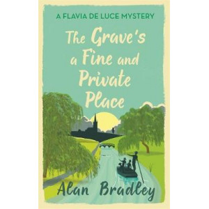 Grave's a Fine and Private Place: A Flavia de Luce Mystery Book 9